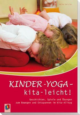 Kinder-Yoga – kita-leicht! - Geschichten, Spiele und Übungen zum Bewegen und…