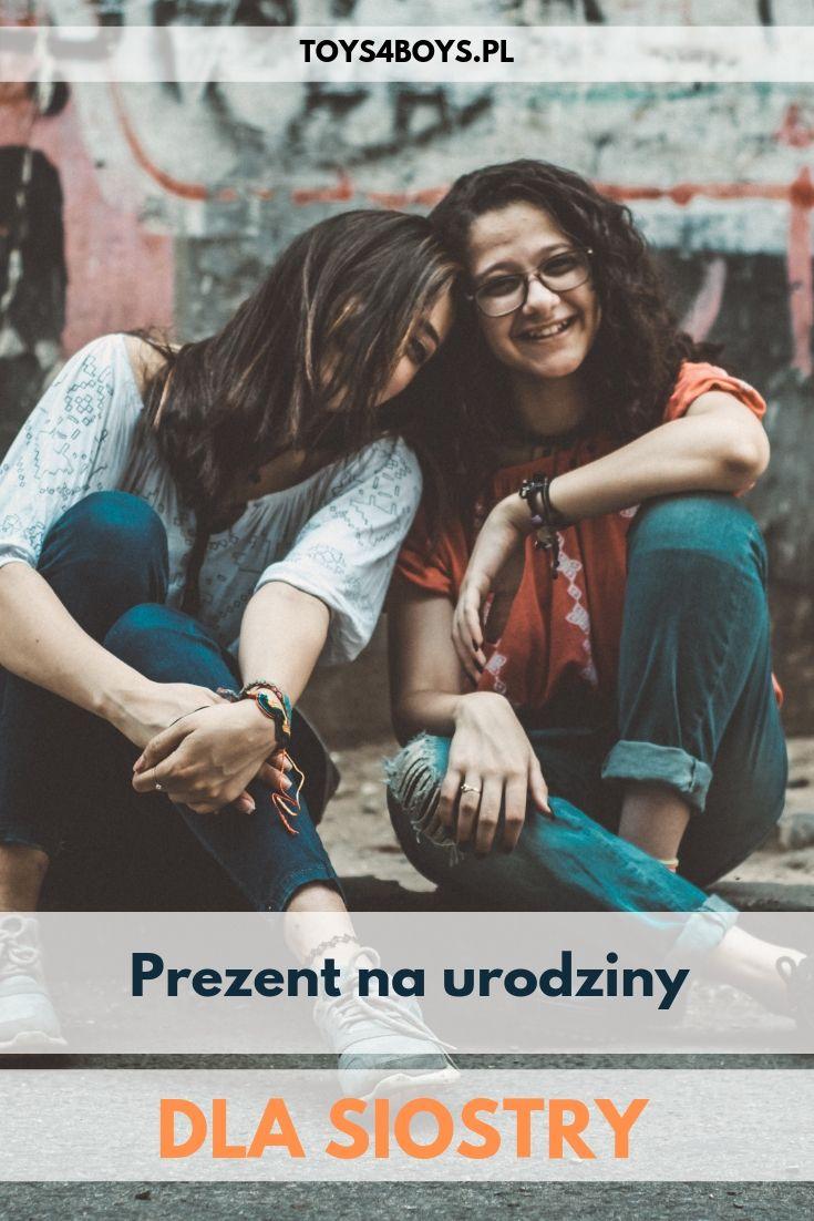 Co Na Prezent Na Urodziny Dla Siostry Najlepsi Przyjaciele