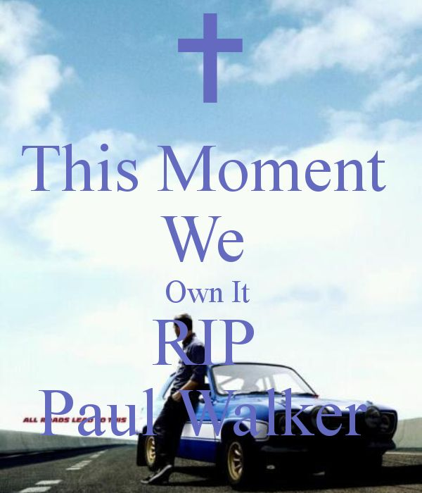 This Moment We Own It RIP Paul Walker Another Original Poster Design Created With The Keep Calm O Matic Buy Or Create Your
