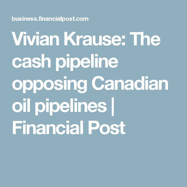 Vivian Krause: The cash pipeline opposing Canadian oil pipelines | Financial Post