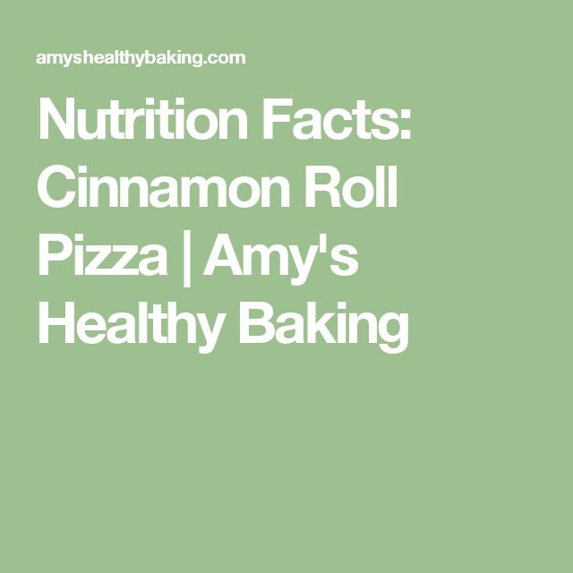 Nutrition Facts: Cinnamon Roll Pizza | Amy's Healthy Baking