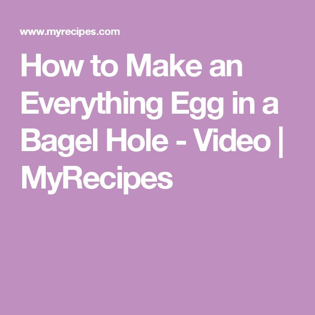 How to Make an Everything Egg in a Bagel Hole - Video | MyRecipes