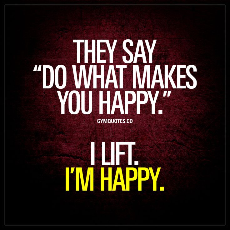 """They say """"do what makes you happy"""". I lift. I'm happy. 