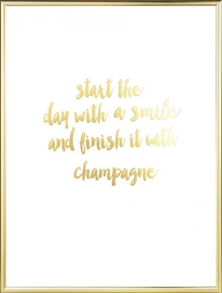 Decorative poster with gold print. Golden text: 'Start the day with a smile and finish it with champagne'. Looks great in the bedroom or in the kitchen. The glossy golden foil provides an instant luxurious and shimmering feel to your home. www.desenio.com