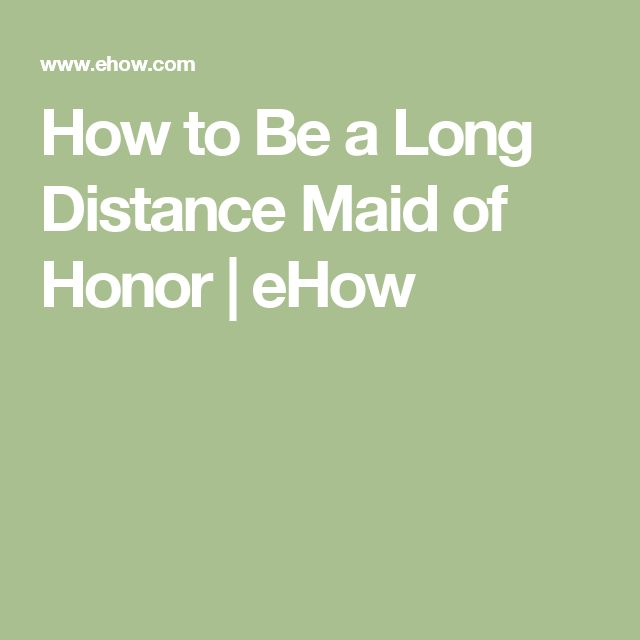How to Be a Long Distance Maid of Honor