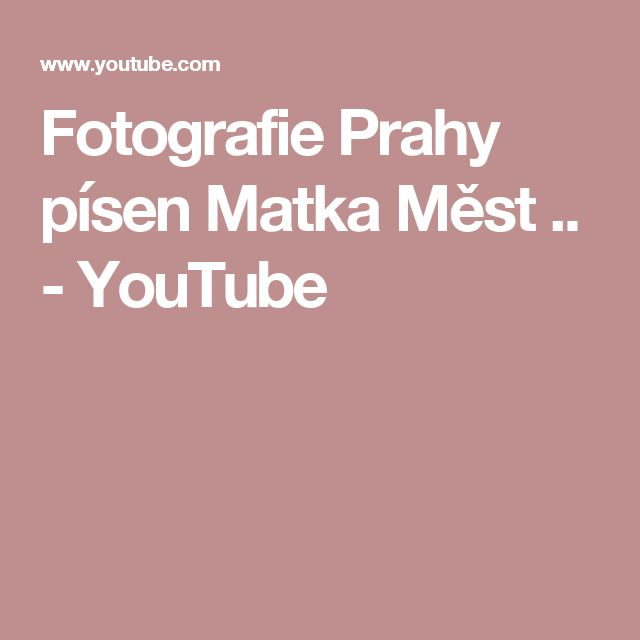 Fotografie  Prahy  písen Matka Měst .. - YouTube
