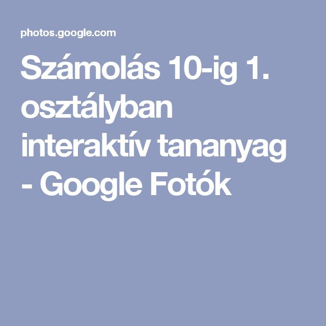 Számolás 10-ig 1. osztályban interaktív tananyag - Google Fotók
