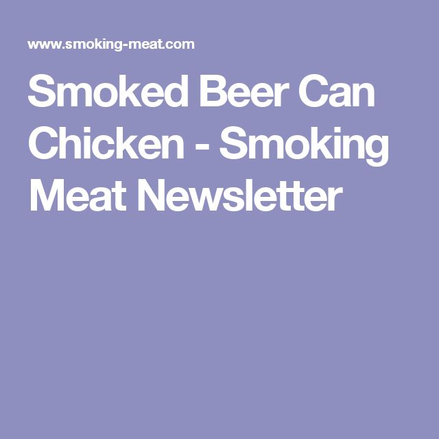 Smoked Beer Can Chicken - Smoking Meat Newsletter