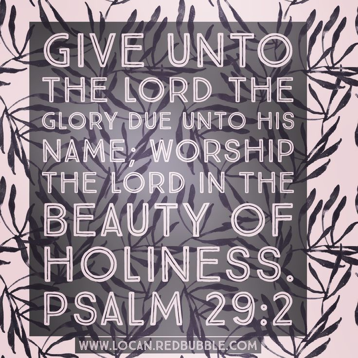 Worship the Lord in the beauty of holiness...