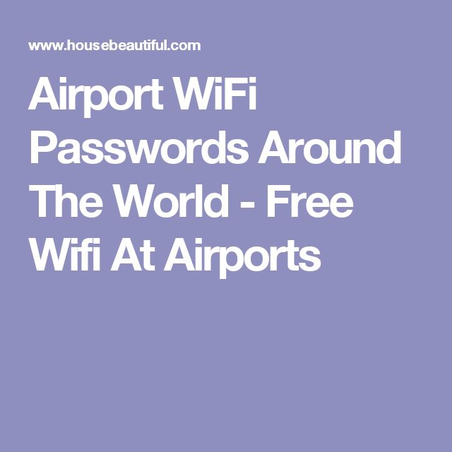 Airport WiFi Passwords Around The World - Free Wifi At Airports