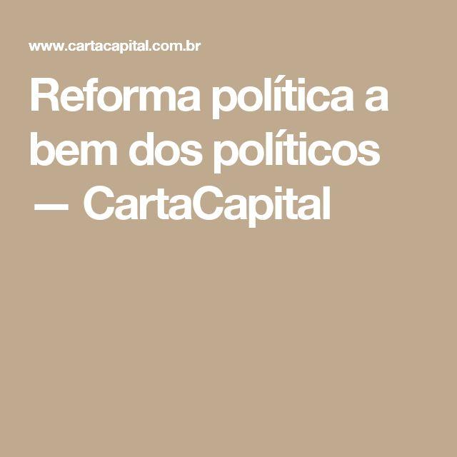 Reforma política a bem dos políticos — CartaCapital