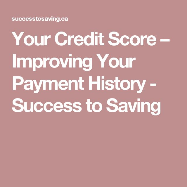 Your Credit Score – Improving Your Payment History - Success to Saving