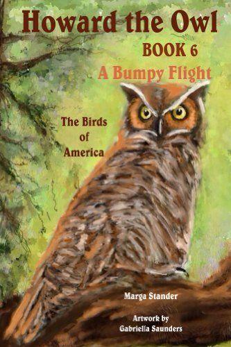 A Bumpy Flight: Book 6 (Howard the Owl) by Marga Stander, http://www.amazon.com/dp/B00FWTKJG4/ref=cm_sw_r_pi_dp_dNqQtb0ZKYNM7