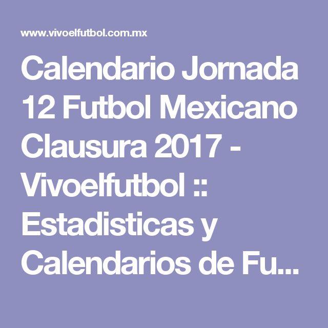 Calendario Jornada 12 Futbol Mexicano Clausura 2017 - Vivoelfutbol :: Estadisticas y Calendarios de Futbol