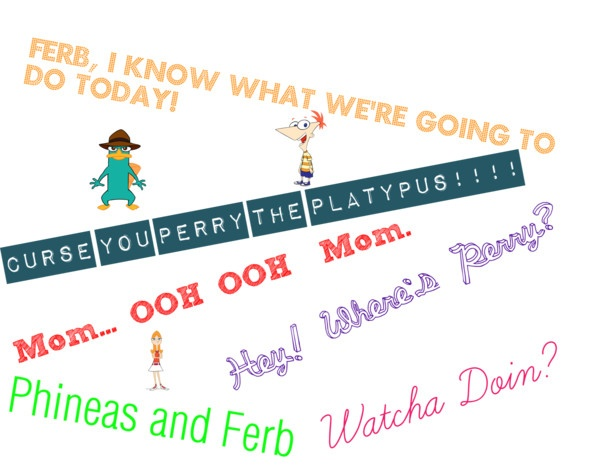 The most commonly quoted quotes I say every day. // Phineas and Ferb