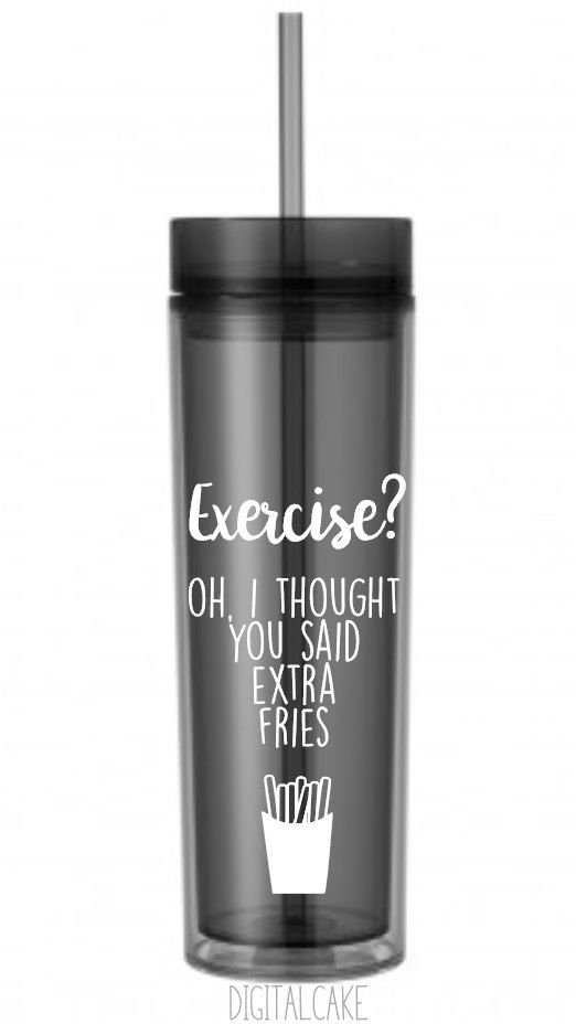 Exercise? Oh I thought you said Extra Fries - 16 oz acrylic tumbler - water bottle, water cup with straw - BPA free