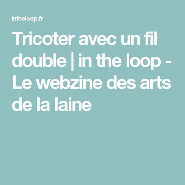 Tricoter avec un fil double   in the loop - Le webzine des arts de la laine