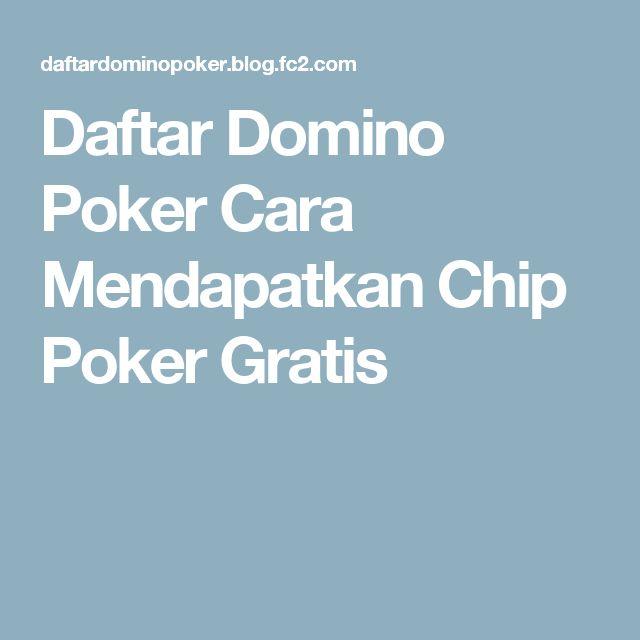 Daftar Domino Poker  Cara Mendapatkan Chip Poker Gratis