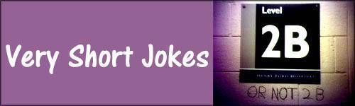 Very Short Jokes – Funny One Liners Collection #quot #es http://quote.remmont.com/very-short-jokes-funny-one-liners-collection-quot-es/  • Here is our collection of very short jokes – our guideline here is; the shorter the joke, the greater the laugh! • On this page you will find argument jokes, alcohol jokes, funny food jokes, masturbation jokes, men and women jokes, death jokes, funny religious jokes and lighting jokes. • Now go for that […]