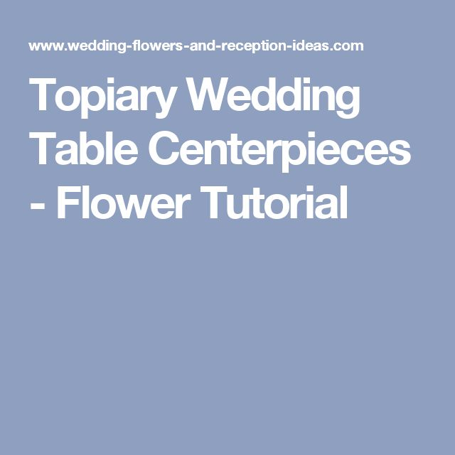 Topiary Wedding Table Centerpieces - Flower Tutorial