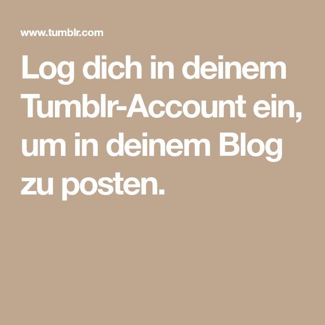 Log dich in deinem Tumblr-Account ein, um in deinem Blog zu posten.