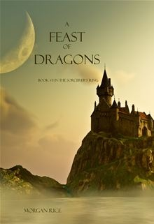 A Feast of Dragons (Book #3 in the Sorcerer's Ring) by Morgan Rice. Buy this eBook on #Kobo: http://www.kobobooks.com/ebook/-Feast-Dragons-Book-Sorcerers-Ring/book-lpQySHpDj0KoekIlXGWIWQ/page1.html