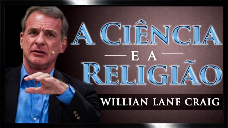 A Ciência e a Religião - William Lane Craig