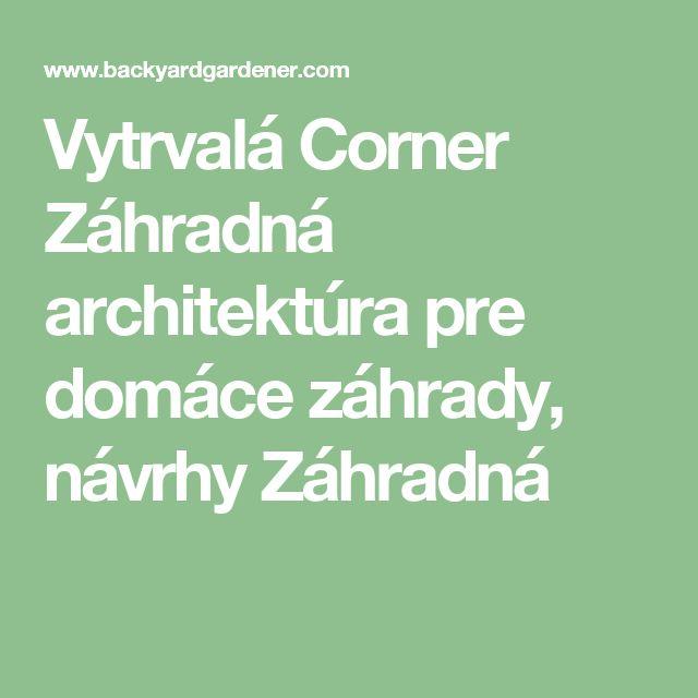 Vytrvalá Corner Záhradná architektúra pre domáce záhrady, návrhy Záhradná