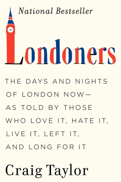 Londoners: The Days and Nights of London Now--As Told by Those Who Love It, Hate It, Live It, Left It, and Lon