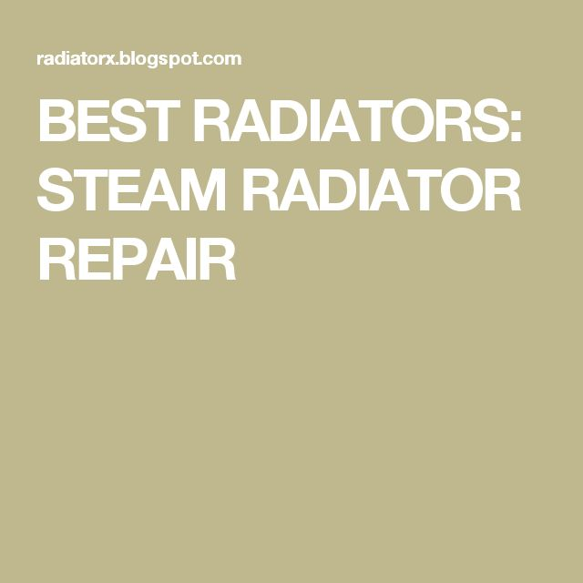 BEST RADIATORS: STEAM RADIATOR REPAIR