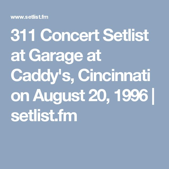 311 Concert Setlist at Garage at Caddy's, Cincinnati on August 20, 1996 | setlist.fm