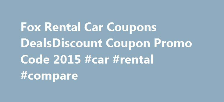 Fox Rental Car Coupons DealsDiscount Coupon Promo Code 2015 #car #rental #compare http://renta.nef2.com/fox-rental-car-coupons-dealsdiscount-coupon-promo-code-2015-car-rental-compare/  #rental car coupon # Cheap Winter Rental Deals From Under $10 A Day at Fox Rent A Car Cheap Winter Rental Deals From Under $10 A Day at Fox Rent A Car Fox Rent A Car is the fifth largest car rental company in the U.S. based on its corporate owned number of vehicles. Fox is displayed in all major online travel…