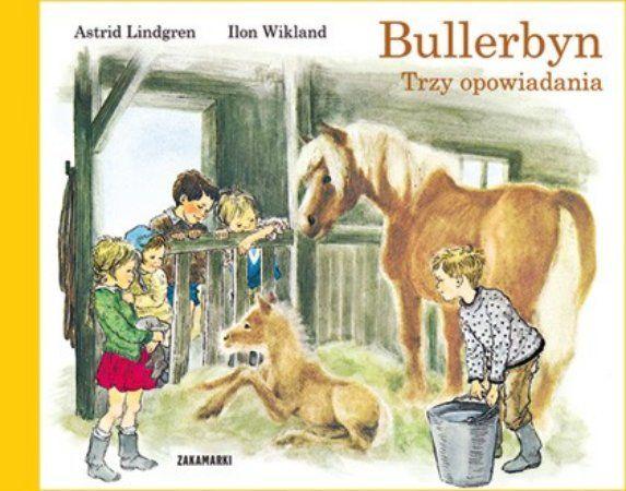 """Astrid Lindgren, """"Bullerbyn: trzy opowiadania"""", przeł. Anna Węgleńska, Zakamarki, Poznań 2014."""