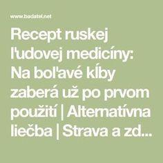 Recept ruskej ľudovej medicíny: Na boľavé kĺby zaberá už po prvom použití   Alternatívna liečba   Strava a zdravie   Choroby   Prírodná medicína