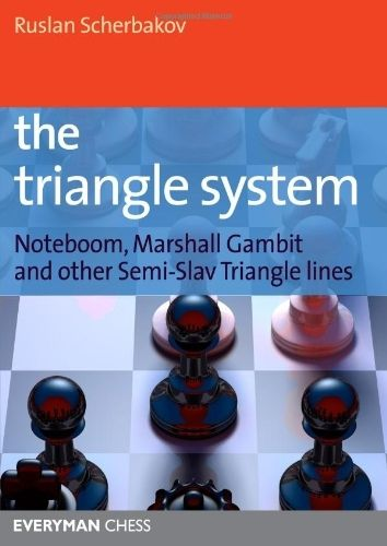 The Triangle System: Noteboom, Marshall Gambit and other Semi-Slav Triangle lines (Everyman Chess) by Ruslan Scherbakov. Save 24 Off!. $22.76. Publisher: Everyman Chess; First edition (April 17, 2012). Series - Everyman Chess. Publication: April 17, 2012