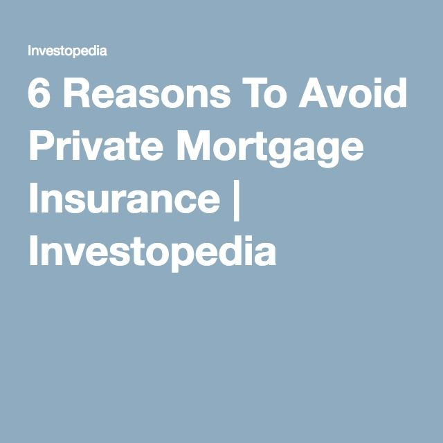 6 Reasons To Avoid Private Mortgage Insurance | Investopedia