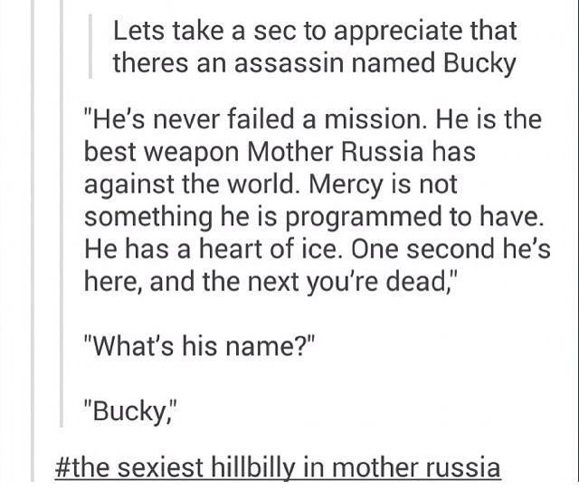 Hahahaha | And now you know why nobody in Russia, including Nat, EVER called him Bucky. (When he had a name at all, on the rare occasions he was himself enough to use one, he was James.)
