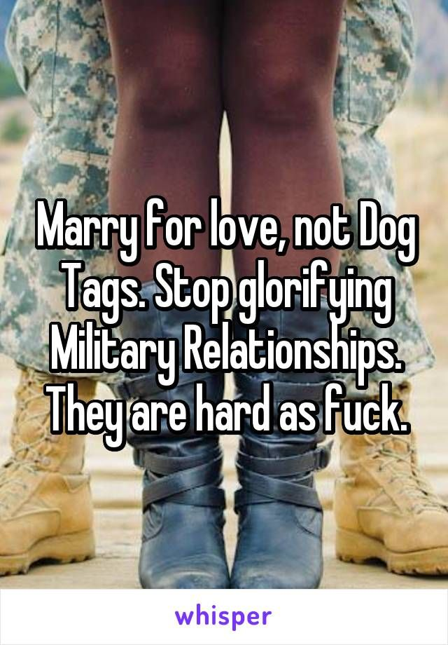 """Casarse por amor, no con placas de identificacion. Deje de glorificar a las relaciones militares. Son duros como joden"".   Marry for love, not Dog Tags. Stop glorifying Military Relationships. They are hard as fuck."
