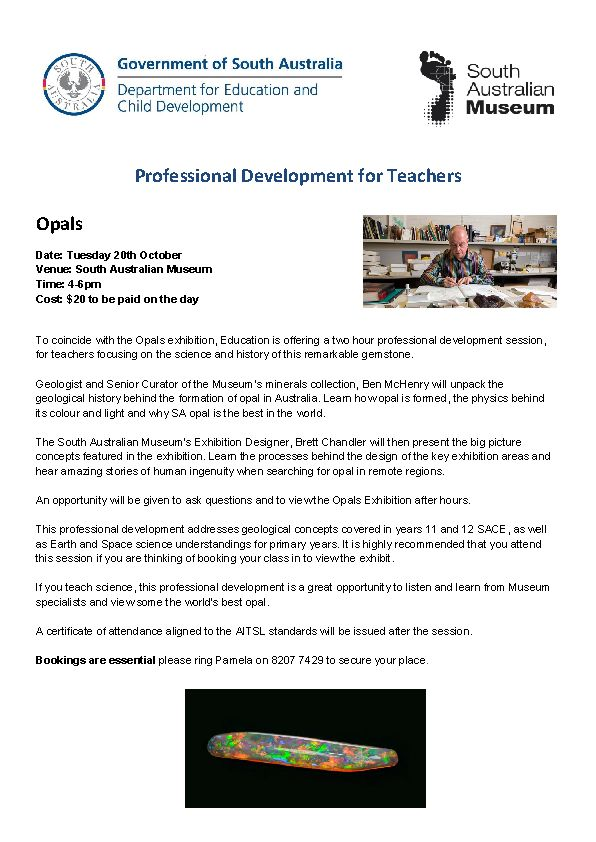 Sign up for the PD session at the South Australian Museum from 4-6 PM on 20 October 2015 - focusing on the science and history of opal mining in SA.  This session would best suit: - primary teachers years 5 and above - teachers of SACE year 11 and 12 Geology