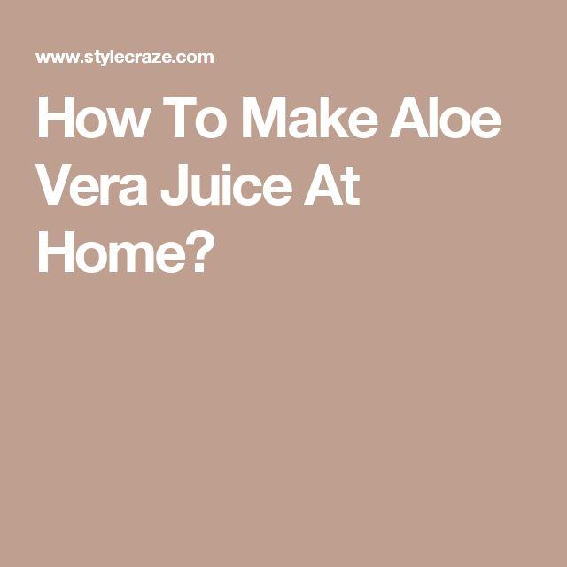 How To Make Aloe Vera Juice At Home?