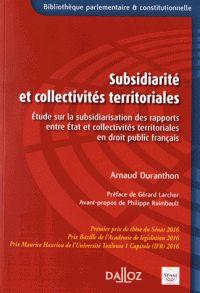 Arnaud Duranthon - Subsidiarité et collectivités territoriales - Etude sur la subsidiarisation des rapports entre Etat et collectivités territoriales en droit public  1er étage cote 342 DURfrançais.
