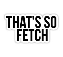 that's so fetch Sticker