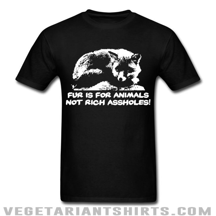 """Fur Is For Animals / Not Rich Assholes!"" Animal Rights Activist T-Shirt ( #Vegetarian #Vegan )"