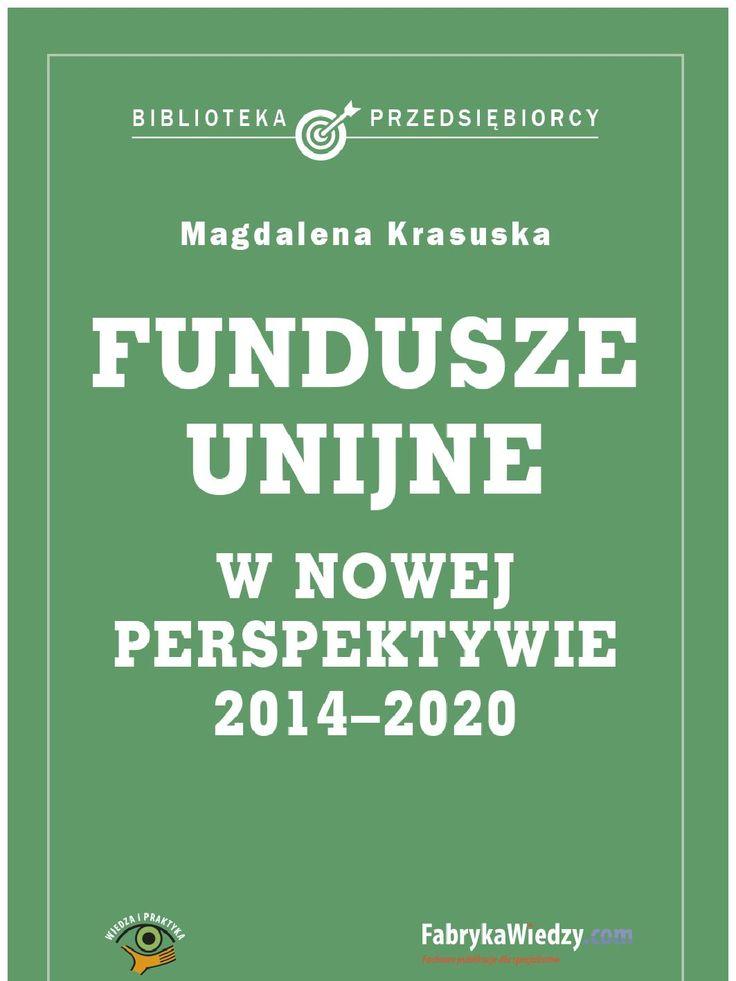 Fundusze unijne w nowej perspektywie - ebook. Polska przez siedem lat największym beneficjentem unijnych funduszy. Wiele z tych pieniędzy ma trafić do przedsiębiorstw. Unia w nowej perspektywie stawia bowiem na rozwój gospodarki. Skorzystaj z praktycznego przewodnika po funduszach unijnych w latach 2014-2020 i zwiększ swoje szansę na pozyskanie pieniędzy na rozwój swojej firmy. Książka jest znakomitym kompendium wiedzy nie tylko dla podmiotów, które po raz pierwszy sięgną po unijną pomoc.