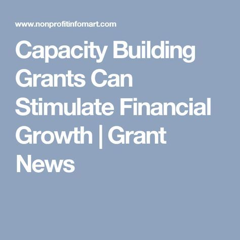 Capacity Building Grants Can Stimulate Financial Growth | Grant News