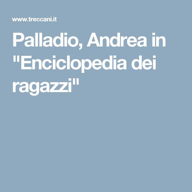"Palladio, Andrea in ""Enciclopedia dei ragazzi"""