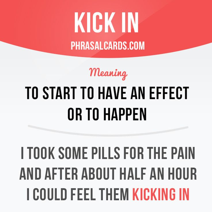 """""""Kick in"""" means """"to start to have an effect or to happen"""". Example: I took some pills for the pain and after about half an hour I could feel them kicking in. #phrasalverb #phrasalverbs #phrasal #verb #verbs #phrase #phrases #expression #expressions #english #englishlanguage #learnenglish #studyenglish #language #vocabulary #dictionary #grammar #efl #esl #tesl #tefl #toefl #ielts #toeic #englishlearning #vocab #wordoftheday #phraseoftheday"""