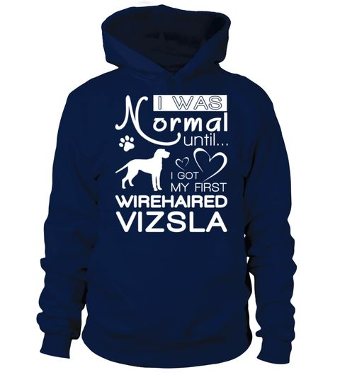 # Normal-until-Wirehaired-Vizsla .  I was normal until I got my first Wirehaired VizslaWirehaired Vizslas, Wirehaired Vizsla Shirt, Wirehaired Vizsla Hoodie, Wirehaired Vizsla Lover