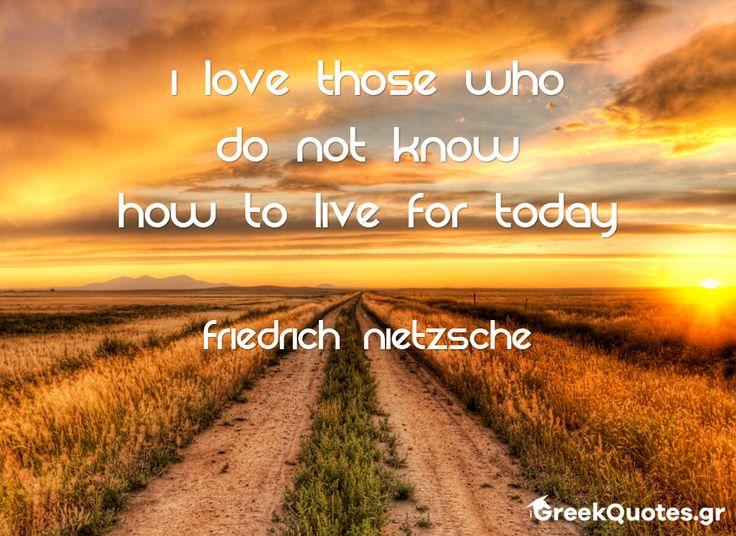 """#Σοφά #λόγια του #Friedrich #Nietzsche στο #Greek #Quotes. Να ονειρεύεστε και να χτίζετε με το κάθε """"σήμερα"""" ένα καλύτερο """"αύριο""""!"""
