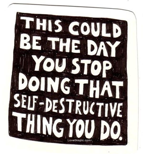 that self destructive thing life quotes quotes positive quotes quote life